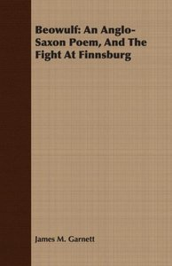 Beowulf: An Anglo-Saxon Poem, and the Fight at Finnsburg