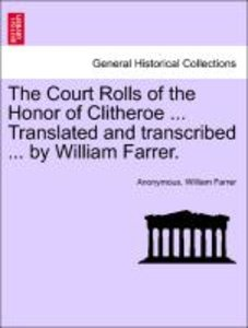The Court Rolls of the Honor of Clitheroe ... Translated and tra