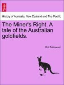 The Miner's Right. A tale of the Australian goldfields. Vol. I.