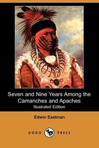 Seven and Nine Years Among the Camanches and Apaches (Illustrate