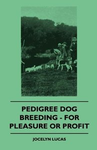 Pedigree Dog Breeding - For Pleasure Or Profit