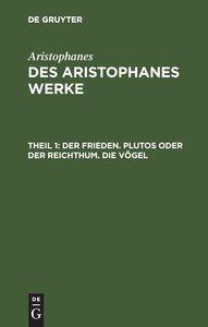 Des Aristophanes Werke, Theil 1, Der Frieden. Plutos oder der Re