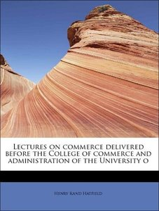 Lectures on commerce delivered before the College of commerce an