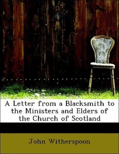 A Letter from a Blacksmith to the Ministers and Elders of the Ch