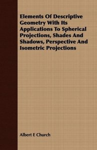 Elements Of Descriptive Geometry With Its Applications To Spheri