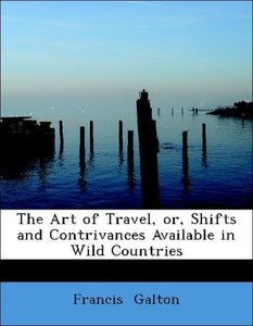 The Art of Travel, or, Shifts and Contrivances Available in Wild