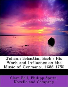 Johann Sebastian Bach : His Work and Influence on the Music of G