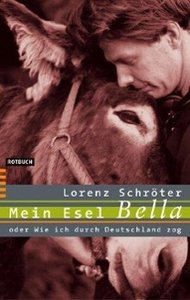 Mein Esel Bella oder Wie ich durch Deutschland zog