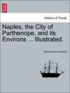 Naples, the City of Parthenope, and its Environs ... Illustrated