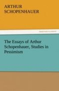 The Essays of Arthur Schopenhauer, Studies in Pessimism