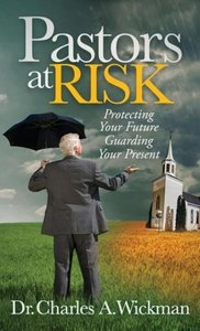 Pastors at Risk: Protecting Your Future Guarding Your Present