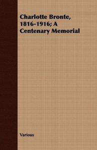 Charlotte Bronte, 1816-1916; A Centenary Memorial
