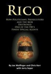 RICO- How Politicians, Prosecutors, and the Mob Destroyed One of