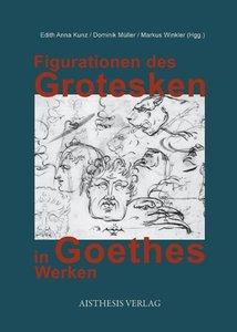 Figurationen des Grotesken in Goethes Werken