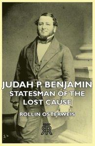 Judah P. Benjamin - Statesman of the Lost Cause