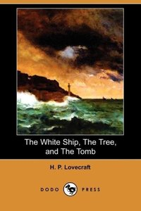 The White Ship, the Tree, and the Tomb (Dodo Press)