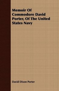 Memoir of Commodore David Porter, of the United States Navy