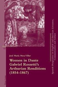 Women in Dante Gabriel Rossetti's Arthurian Renditions (1854-186