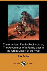 The American Family Robinson; Or, the Adventures of a Family Los