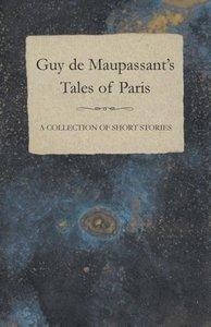 Guy de Maupassant's Tales of Paris - A Collection of Short Stori
