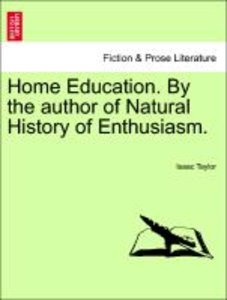 Home Education. By the author of Natural History of Enthusiasm.