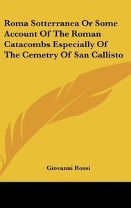 Roma Sotterranea Or Some Account Of The Roman Catacombs Especial