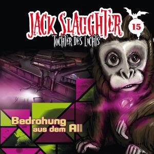 Jack Slaughter - Tochter des Lichts 15: Bedrohung aus dem All