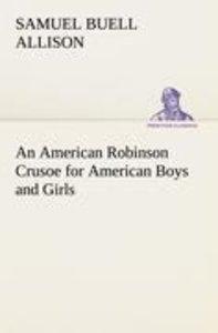 An American Robinson Crusoe for American Boys and Girls