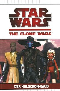 Star Wars The Clone Wars 04. Der Holocron-Raub