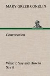 Conversation What to Say and How to Say it