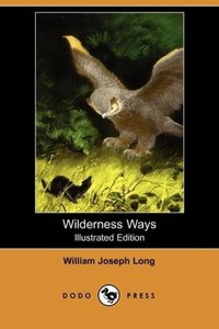 Wilderness Ways (Illustrated Edition) (Dodo Press)