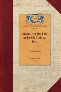 Memoir of the Life of Josiah Quincy, Jun.
