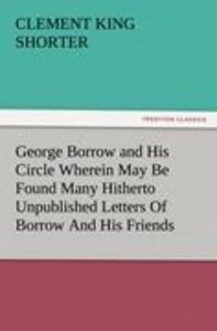 George Borrow and His Circle Wherein May Be Found Many Hitherto