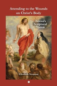 Attending to the Wounds on Christ's Body: Teresa's Scriptural Vi