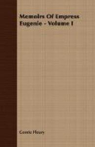 Memoirs Of Empress Eugenie - Volume I