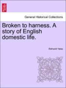 Broken to harness. A story of English domestic life. New edition