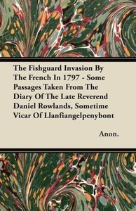 The Fishguard Invasion By The French In 1797 - Some Passages Tak