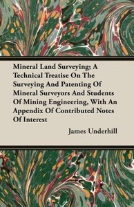 Mineral Land Surveying; A Technical Treatise on the Surveying an