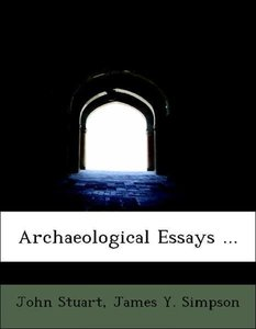 Archaeological Essays ...