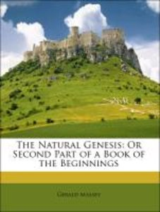 The Natural Genesis: Or Second Part of a Book of the Beginnings