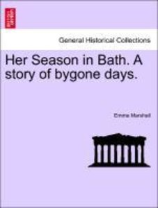 Her Season in Bath. A story of bygone days.
