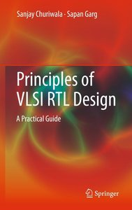 Principles of VLSI RTL Design. A Practical Guide