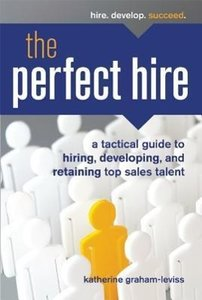 The Perfect Hire: A Tactical Guide to Hiring, Developing, and Re