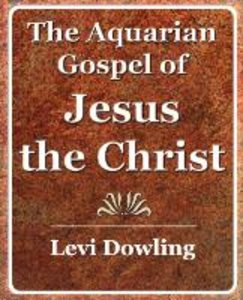 The Aquarian Gospel of Jesus the Christ - 1919