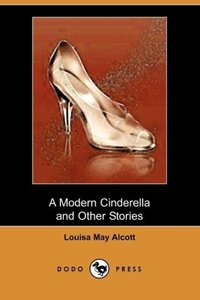 A Modern Cinderella and Other Stories (Dodo Press)
