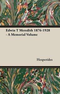 Edwin T Meredith 1876-1928 - A Memorial Volume