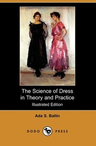 The Science of Dress in Theory and Practice (Illustrated Edition