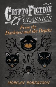 From the Darkness and the Depths (Cryptofiction Classics - Weird