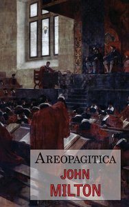 Areopagitica: A Defense of Free Speech - Includes Reproduction o