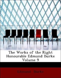 The Works of the Right Honourable Edmund Burke Volume 9